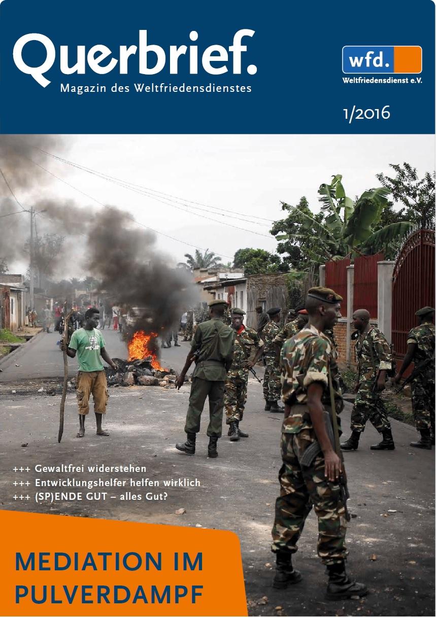 Der Querbrief ist das Mitgliedermagazin des Weltfriedensdienstes. In dieser Ausgabe (1/2016) beschäftigen wir uns mit Burundi.